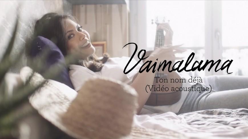 """Découvrez le clip de Vaïmalama - """"Ton nom déjà"""""""