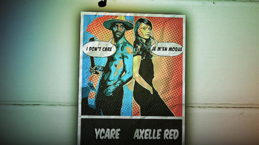 Ycare & Axelle Red dévoile le titre I Don't Care (je m'en moque)
